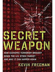Secret Weapon: How Economic Terrorism Brought Down the U.S. Stock Market and Why It can Happen Again [Repost]