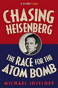 Chasing Heisenberg: The Race for the Atom Bomb