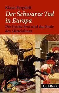 Der Schwarze Tod in Europa: Die Große Pest und das Ende des Mittelalters