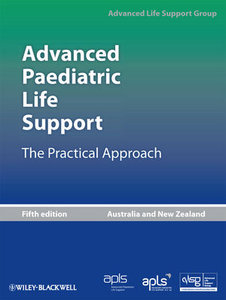 Advanced Paediatric Life Support: The Practical Approach by Advanced Life Support Group