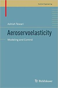 Aeroservoelasticity: Modeling and Control