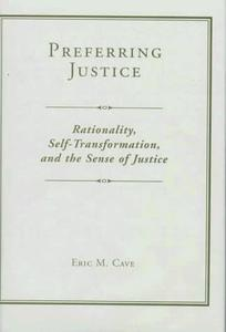 Preferring Justice Rationality, Self transformation, And The Sense Of Justice