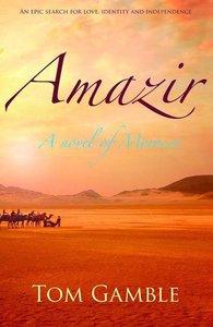 Tom Gamble - Amazir: A Novel of Morocco