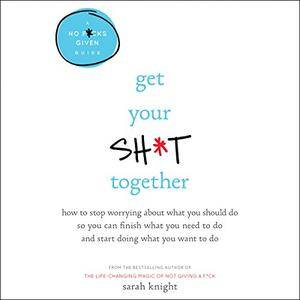 Get Your Sh*t Together [Audiobook]