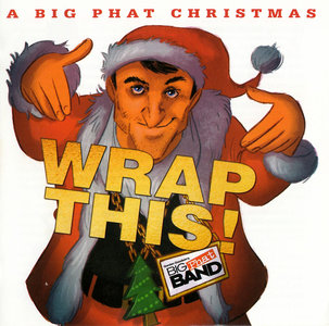 Gordon Goodwin's Big Phat Band - Wrap This! - A Big Phat Christmas (2015)