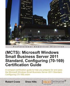 (MCTS): Microsoft Windows Small Business Server 2011 Standard, Configuring (70-169) Certification Guide (Repost)