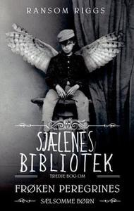 «Frøken Peregrines sælsomme børn 3 - Sjælenes bibliotek» by Ransom Riggs