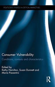 Consumer Vulnerability: Conditions, contexts and characteristics