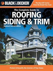 Black & Decker The Complete Guide to Roofing Siding & Trim: Updated 2nd Edition, Protect & Beautify the Exterior (repost)