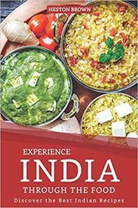 Experience India through the Food: Discover the Best Indian Recipes