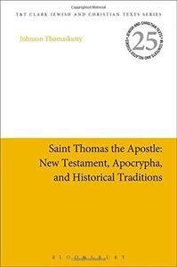 Saint Thomas the Apostle: New Testament, Apocrypha, and Historical Traditions
