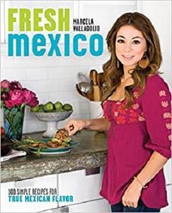 Fresh Mexico: 100 Simple Recipes for True Mexican Flavor: A Cookbook