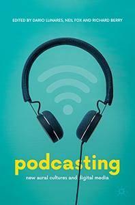 Podcasting: New Aural Cultures and Digital Media