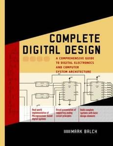 Mark Balch, «Complete Digital Design: A Comprehensive Guide to Digital Electronics and Computer System Architecture»