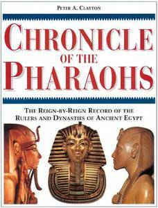 Chronicle of the Pharaohs: The Reign-By-Reign Record of the Rulers and Dynasties of Ancient Egypt (Repost)