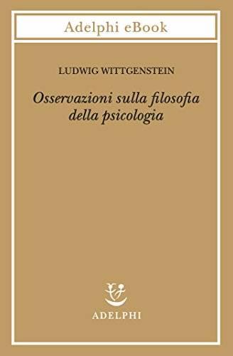 Ludwig Wittgenstein - Osservazioni sulla filosofia della psicologia (Repost)