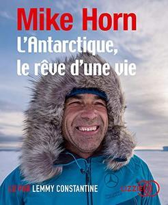 """Mike Horn, """"L'Antarctique, le rêve d'une vie"""""""