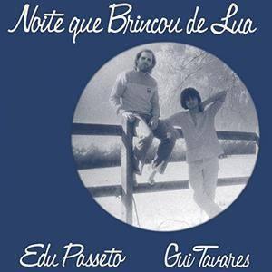 Edu Passeto & Gui Tavares - Noite Que Brincou De Lua (1981/2018)