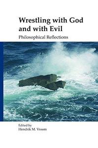Wrestling with God and with Evil: Philosophical Reflections (Currents of Encounter 31) (Currents of Encunter)