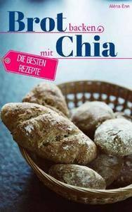 Brot backen mit Chia Samen - Die besten Rezepte für Anfänger und Fortgeschrittene