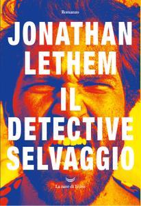 Jonathan Lethem - Il detective selvaggio