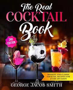 The Real Cocktail Book Modern and Classic Cocktail Recipes For Every Occasion