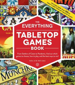 The Everything Tabletop Games Book: From Settlers of Catan to Pandemic, Find Out Which Games to Choose, How to Play...