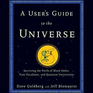 A User's Guide to the Universe: Surviving the Perils of Black Holes, Time Paradoxes, and Quantum Uncertainty [Audiobook]