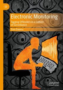 Electronic Monitoring: Tagging Offenders in a Culture of Surveillance