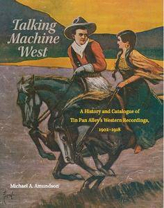 Talking Machine West: A History and Catalogue of Tin Pan Alley's Western Recordings, 1902–1918