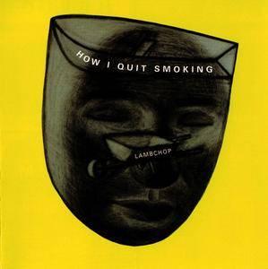 Lambchop - How I Quit Smoking (1996) [Re-Up]