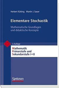 Elementare Stochastik: Mathematische Grundlagen und didaktische Konzepte, 3. Auflage