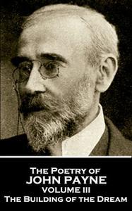 «The Poetry of John Payne - Volume III» by John Payne