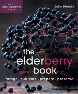 The Elderberry Book: Forage, Cultivate, Prepare, Preserve (Homegrown City Life, Book 8)