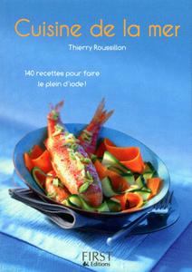 Thierry Roussillon - Cuisine De La Mer - 140 Recettes Pour Faire Le Plein D'Iode