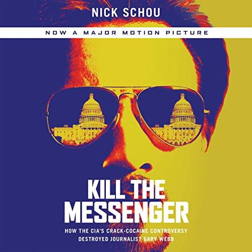 Kill the Messenger: How the CIA's Crack-Cocaine Controversy Destroyed Journalist Gary Webb [Audiobook]