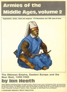 Armies of the Middle Ages Volume 2: The Ottoman Empire, Eastern Europe and the Near East, 1300-1500 (Repost)