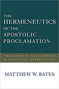 The Hermeneutics of the Apostolic Proclamation: The Center of Paul's Method of Scriptural Interpretation