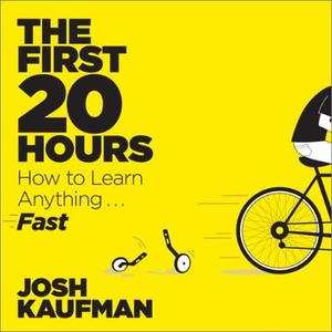 The First 20 Hours: How to Learn Anything. Fast! [Audiobook]