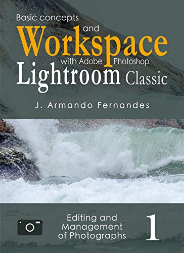 Basic Concepts and Workspace: with Adobe Photoshop Lightroom Classic Software