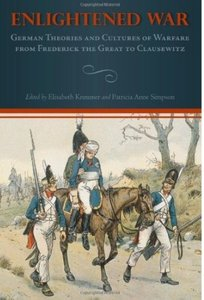 Enlightened War: German Theories and Cultures of Warfare from Frederick the Great to Clausewitz