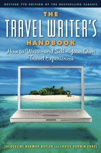 The Travel Writer's Handbook: How to Write - and Sell - Your Own Travel Experiences, Seventh Edition (repost)