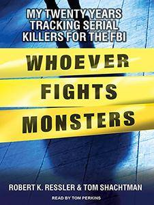 Whoever Fights Monsters: My Twenty Years Tracking Serial Killers for the FBI [Audiobook]
