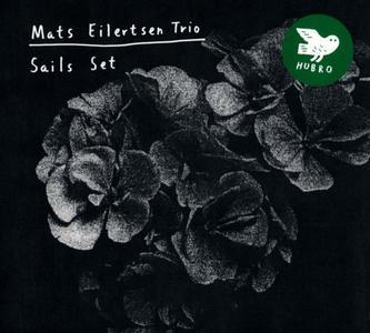 Mats Eilertsen Trio - Sails Set (2013)
