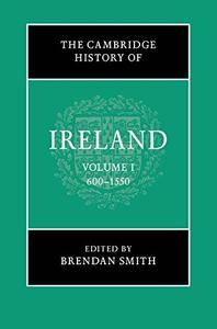 The Cambridge History of Ireland: Volume 1, 600-1550