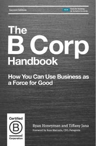 The B Corp Handbook: How You Can Use Business as a Force for Good, 2nd Edition