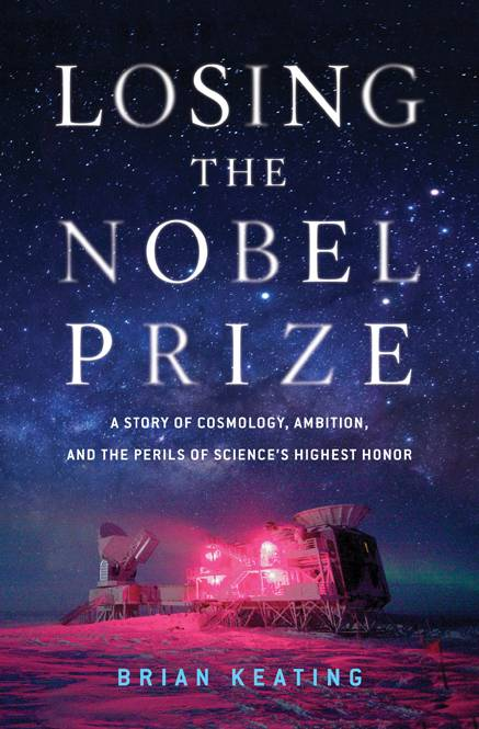 Losing the Nobel Prize: A Story of Cosmology, Ambition, and the Perils of Science's Highest Honor