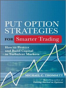 Michael C. Thomsett - Put Option Strategies for Smarter Trading: How to Protect and Build Capital in Turbulent Markets [Repost]