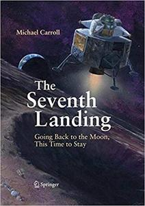 The Seventh Landing: Going Back to the Moon, This Time to Stay