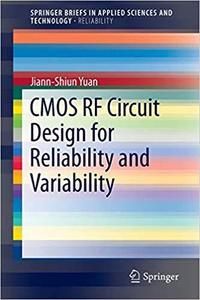 CMOS RF Circuit Design for Reliability and Variability (Briefs in Applied Sciences and Technology) [Repost]